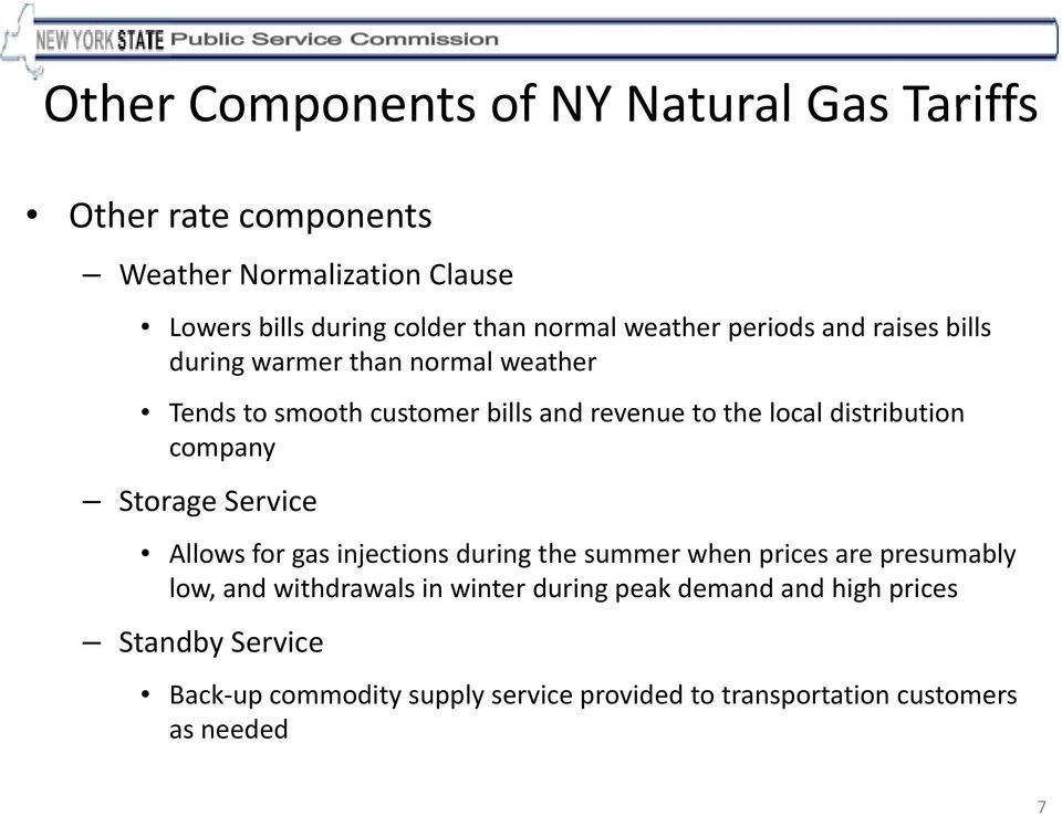 distribution company Storage Service Allows for gas injections during the summer when prices are presumably low, and withdrawals in
