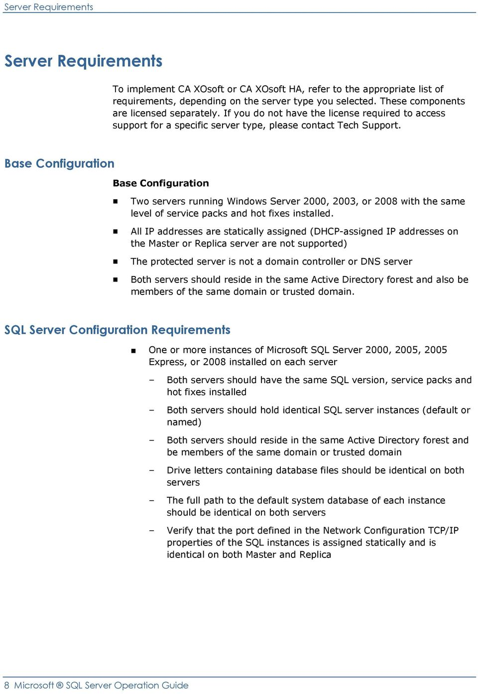 Base Configuration Base Configuration Two servers running Windows Server 2000, 2003, or 2008 with the same level of service packs and hot fixes installed.