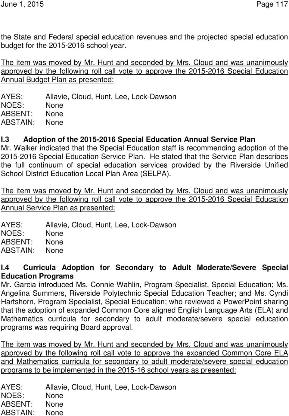 3 Adoption of the 2015-2016 Special Education Annual Service Plan Mr. Walker indicated that the Special Education staff is recommending adoption of the 2015-2016 Special Education Service Plan.