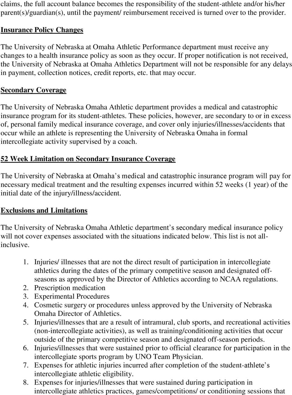 If proper notification is not received, the University of Nebraska at Omaha Athletics Department will not be responsible for any delays in payment, collection notices, credit reports, etc.