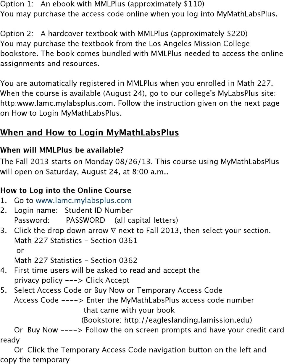 The book comes bundled with MMLPlus needed to access the online assignments and resources. You are automatically registered in MMLPlus when you enrolled in Math 227.