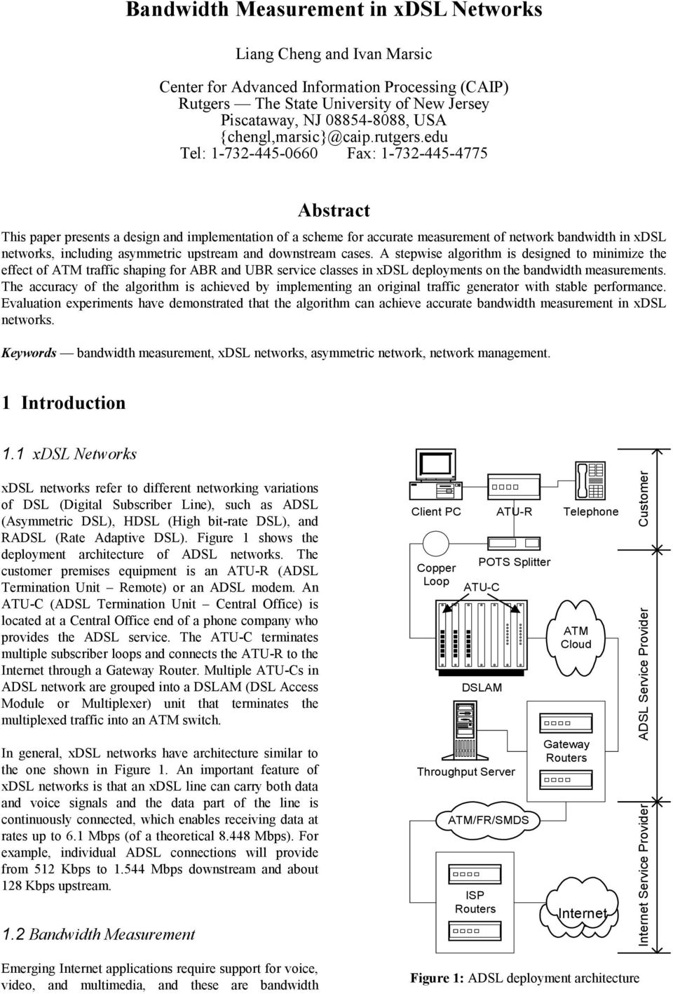 edu Tel: 1-732-445-0660 Fax: 1-732-445-4775 Abstract This paper presents a design and implementation of a scheme for accurate measurement of network bandwidth in xdsl networks, including asymmetric