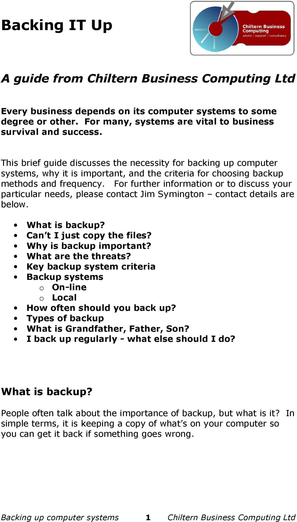 For further information or to discuss your particular needs, please contact Jim Symington contact details are below. What is backup? Can t I just copy the files? Why is backup important?