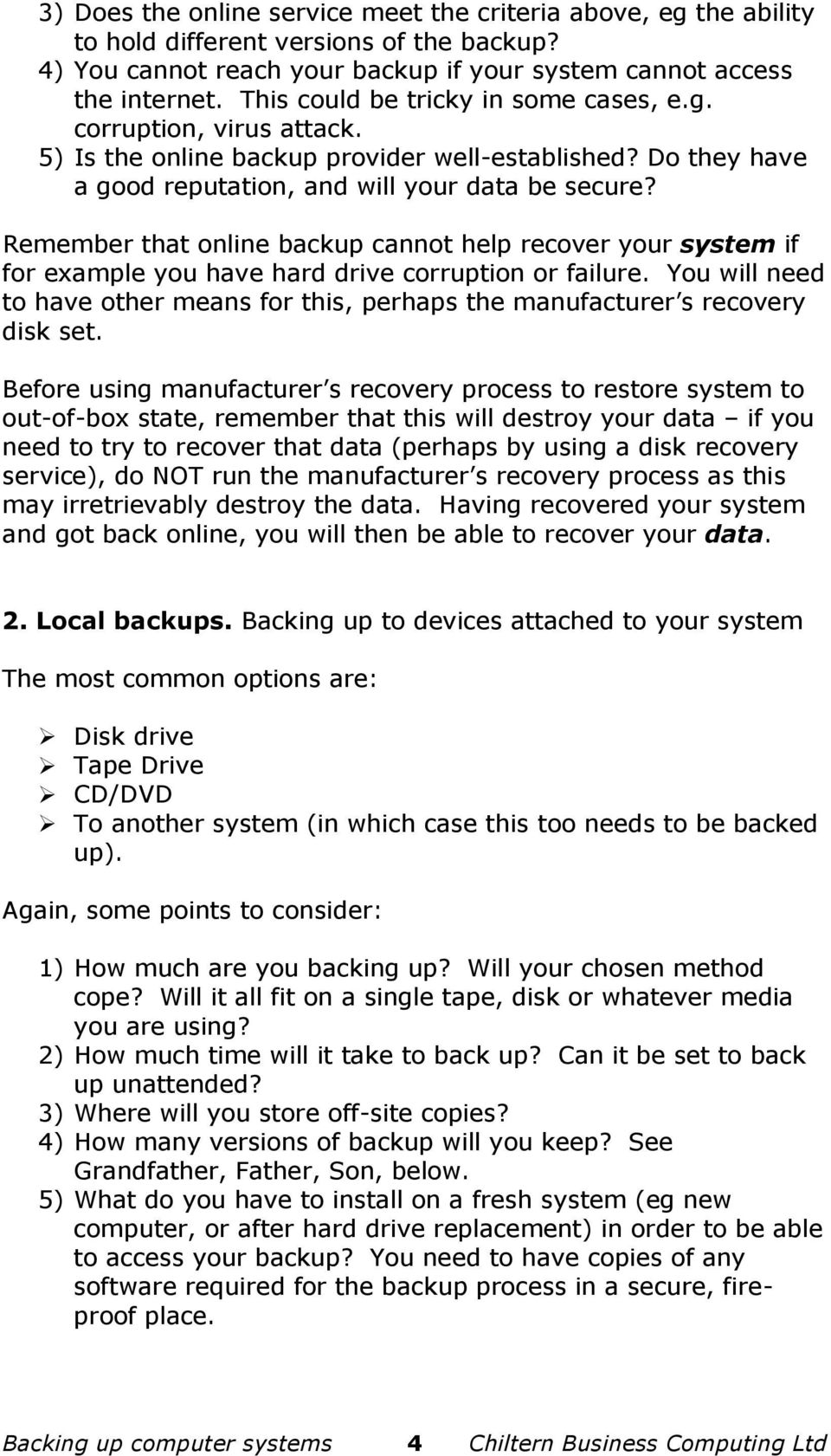 Remember that online backup cannot help recover your system if for example you have hard drive corruption or failure.
