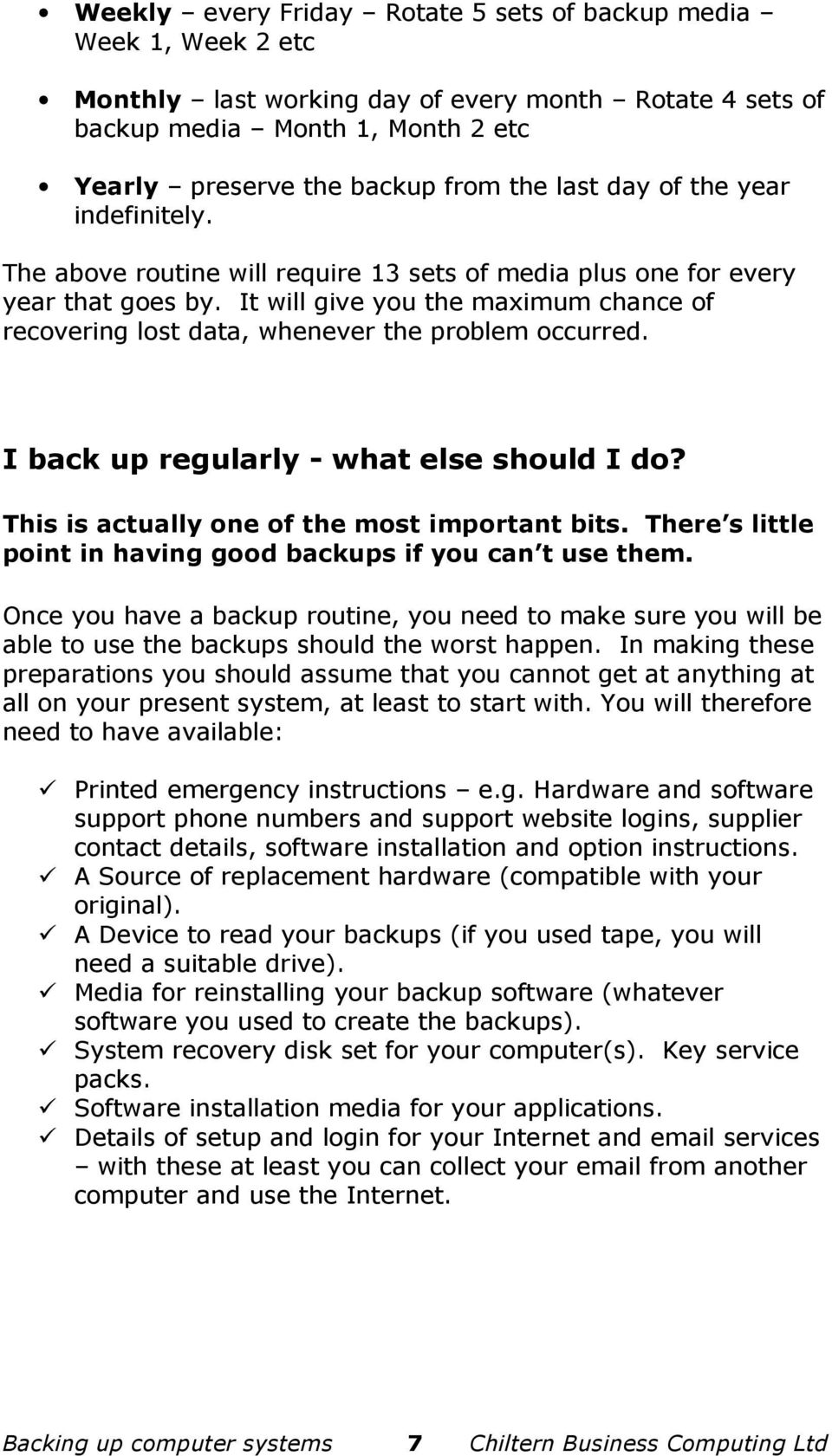 It will give you the maximum chance of recovering lost data, whenever the problem occurred. I back up regularly - what else should I do? This is actually one of the most important bits.