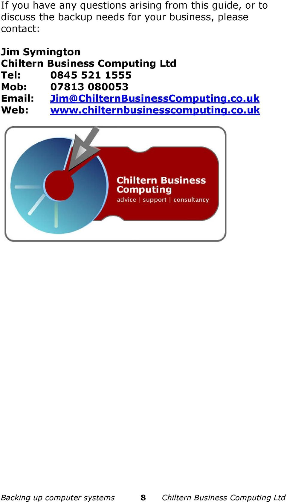 521 1555 Mob: 07813 080053 Email: Jim@ChilternBusinessComputing.co.uk Web: www.