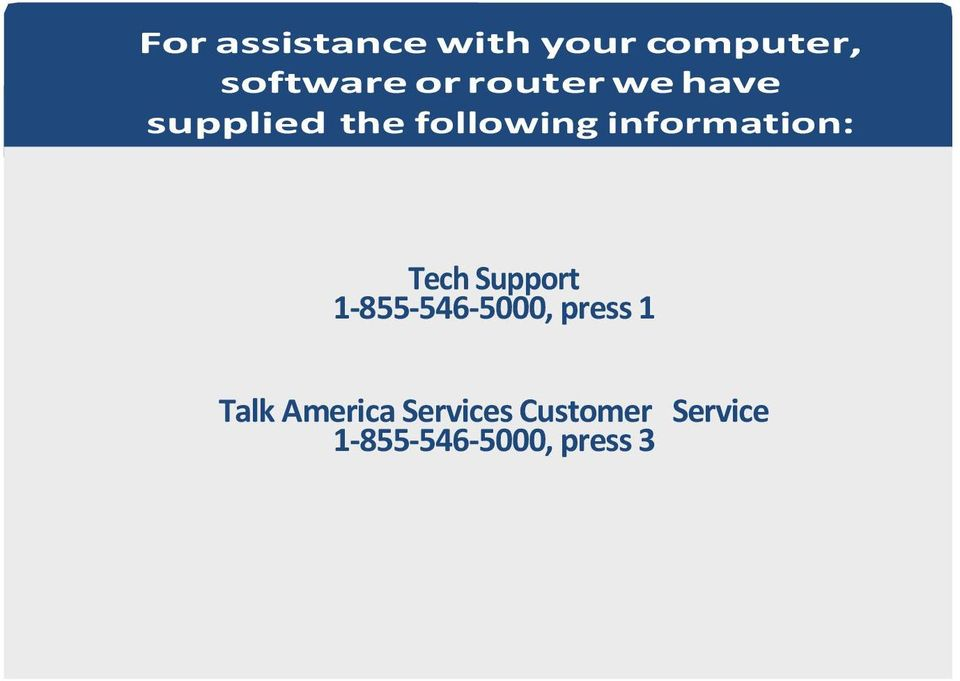 information: Tech Support 1-855-546-5000, press 1