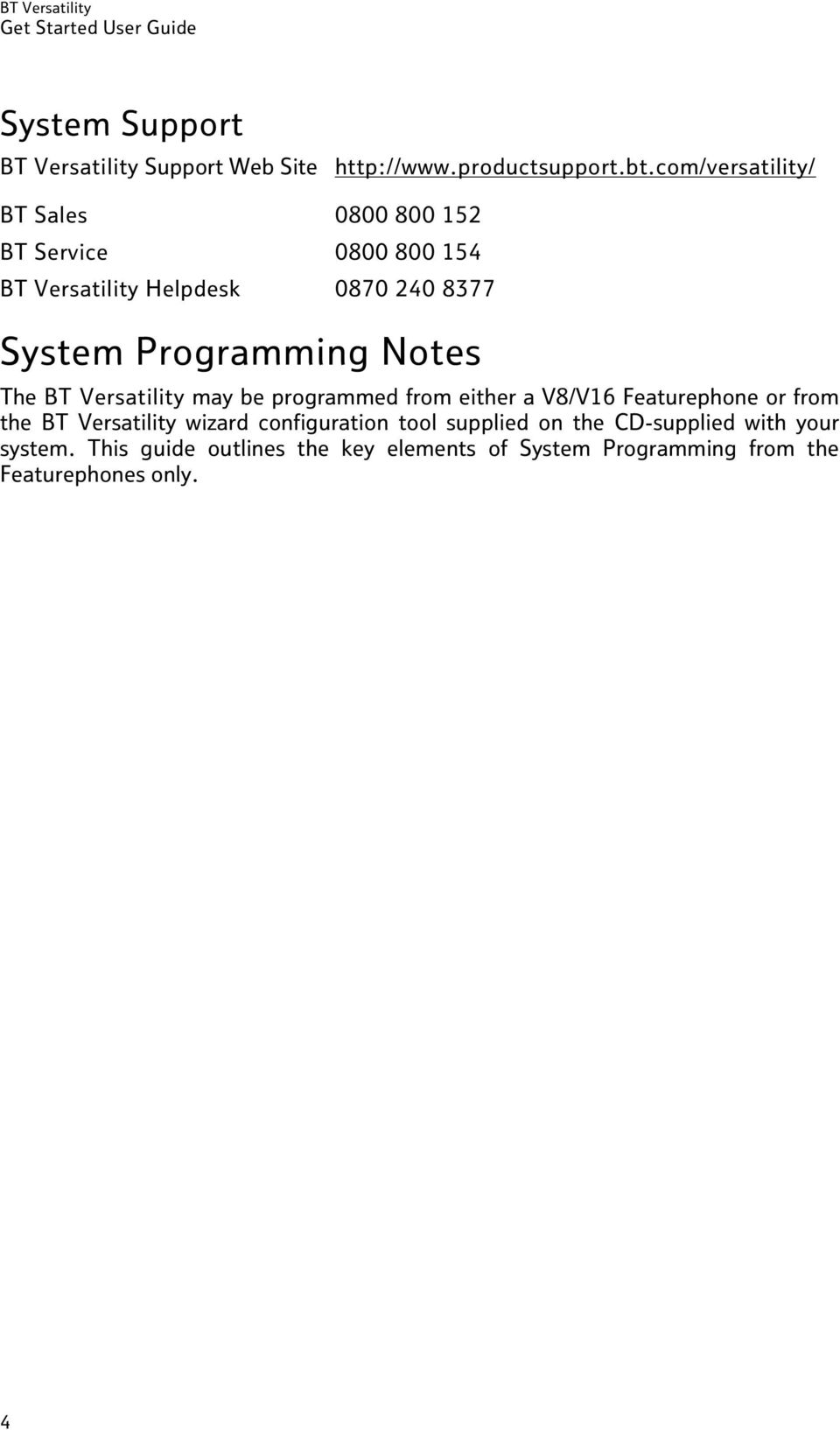 Programming Notes The BT Versatility may be programmed from either a V8/V16 Featurephone or from the BT Versatility