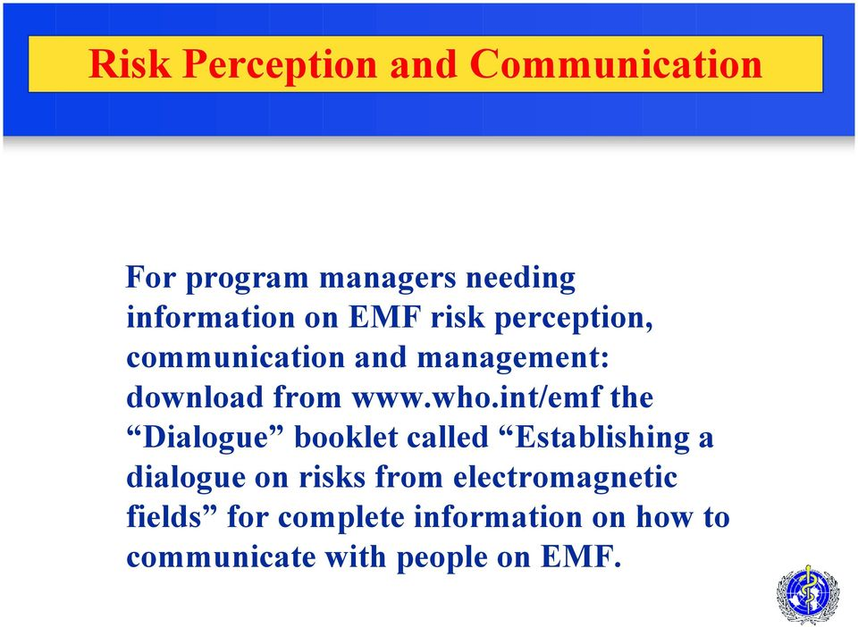 int/emf the Dialogue booklet called Establishing a dialogue on risks from