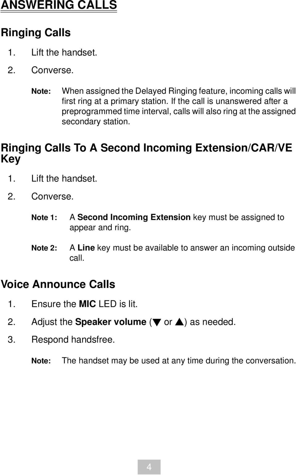 Ringing Calls To A Second Incoming Extension/CAR/VE Key 1. Lift the handset. 2. Converse. Note 1: Note 2: A Second Incoming Extension key must be assigned to appear and ring.