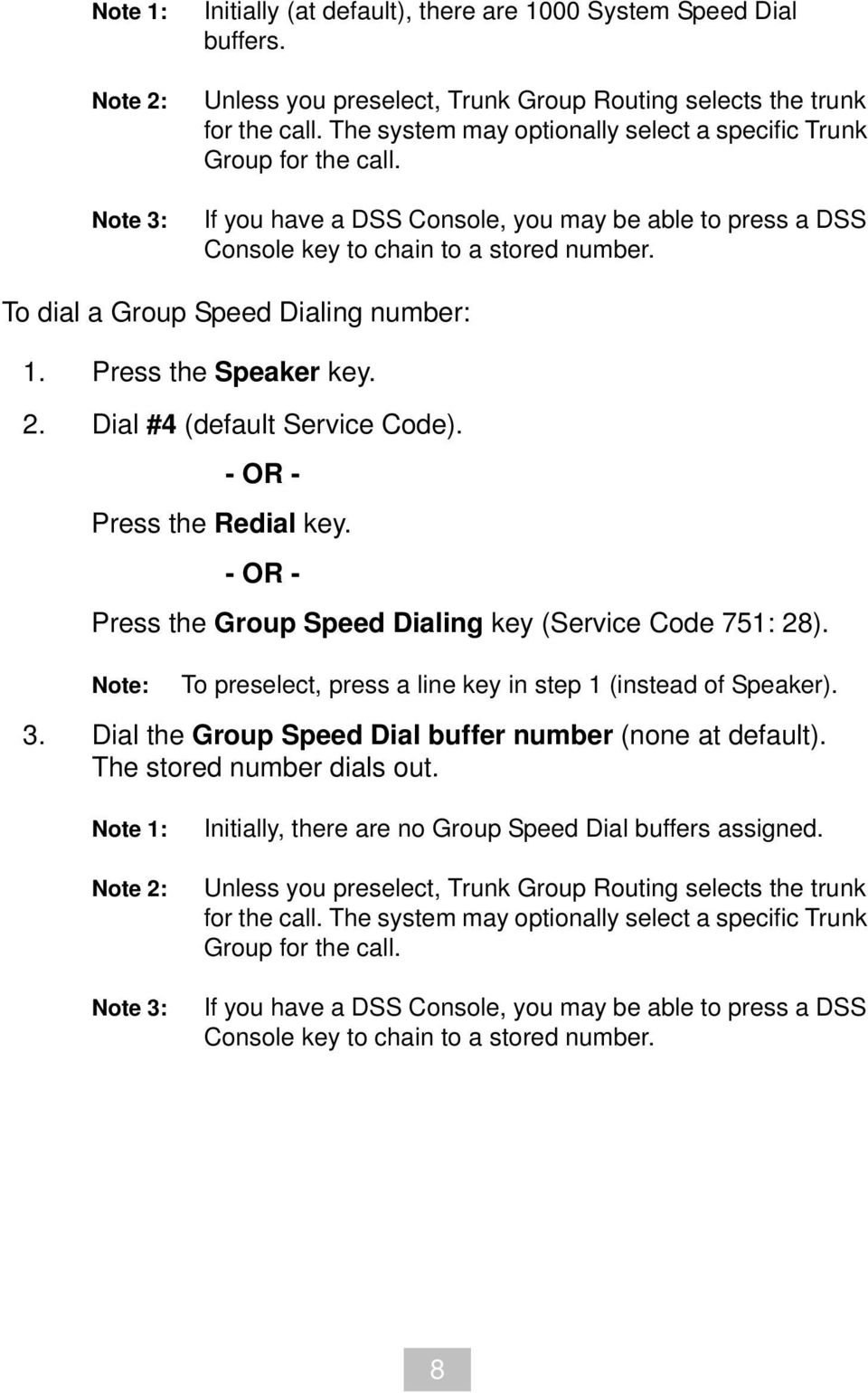 To dial a Group Speed Dialing number: 1. Press the Speaker key. 2. Dial #4 (default Service Code). Press the Redial key. Press the Group Speed Dialing key (Service Code 751: 28).