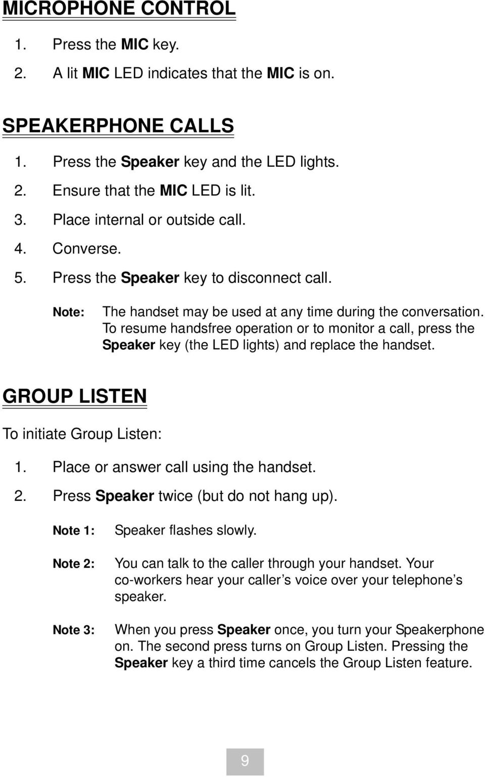 To resume handsfree operation or to monitor a call, press the Speaker key (the LED lights) and replace the handset. GROUP LISTEN To initiate Group Listen: 1. Place or answer call using the handset. 2.