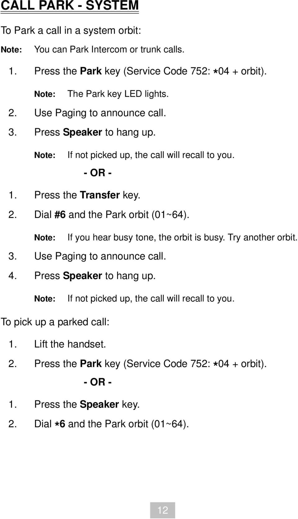 Dial #6 and the Park orbit (01~64). If you hear busy tone, the orbit is busy. Try another orbit. 3. Use Paging to announce call. 4. Press Speaker to hang up.