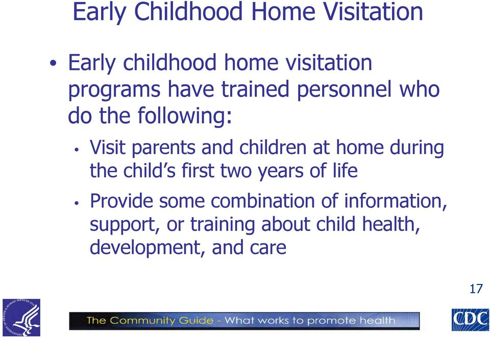 home during the child s first two years of life Provide some combination of