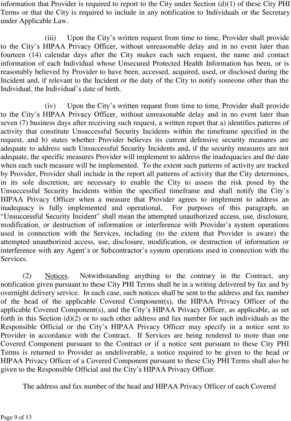 (iii) Upon the City s written request from time to time, Provider shall provide to the City s HIPAA Privacy Officer, without unreasonable delay and in no event later than fourteen (14) calendar days