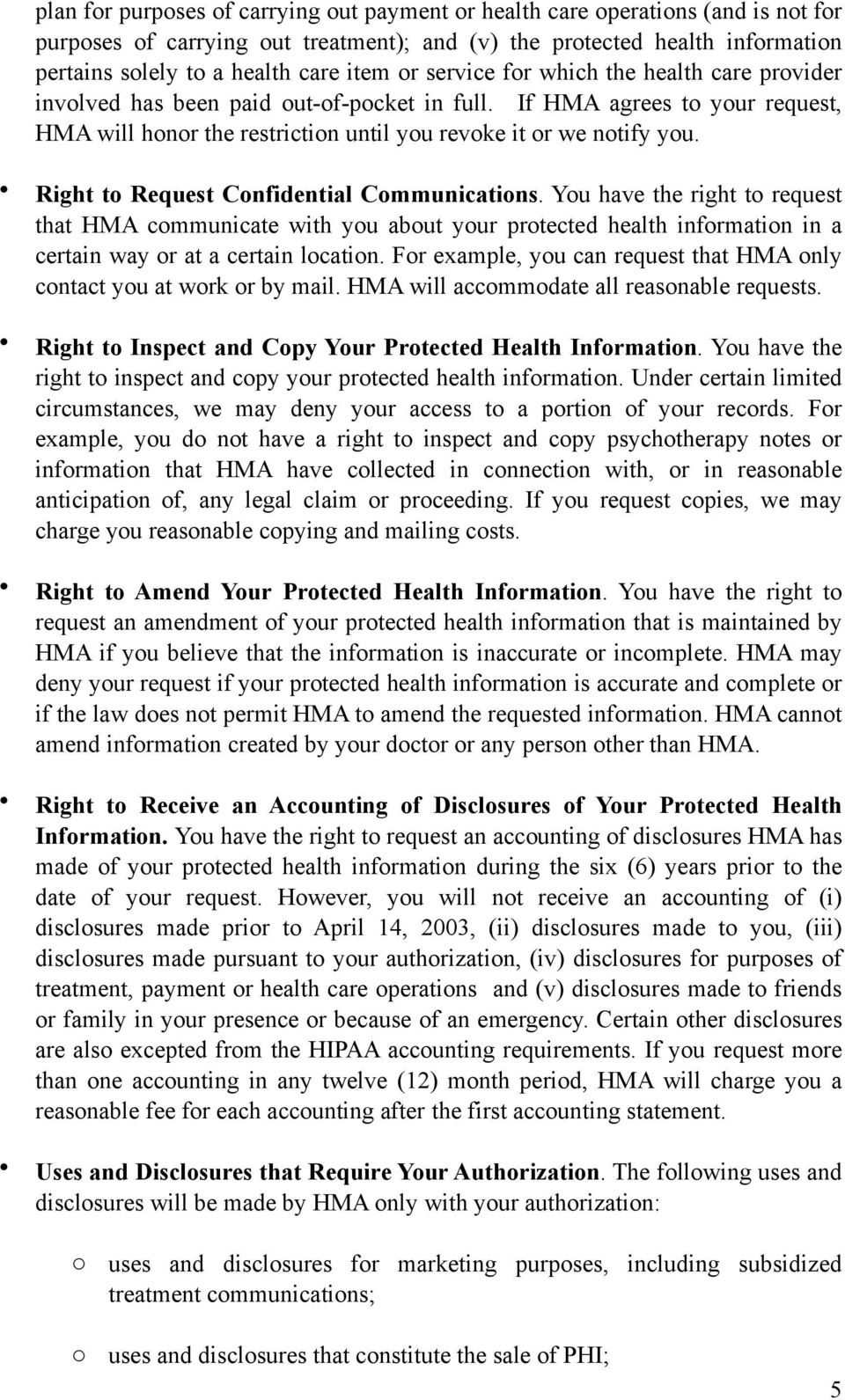 Right to Request Confidential Communications. You have the right to request that HMA communicate with you about your protected health information in a certain way or at a certain location.