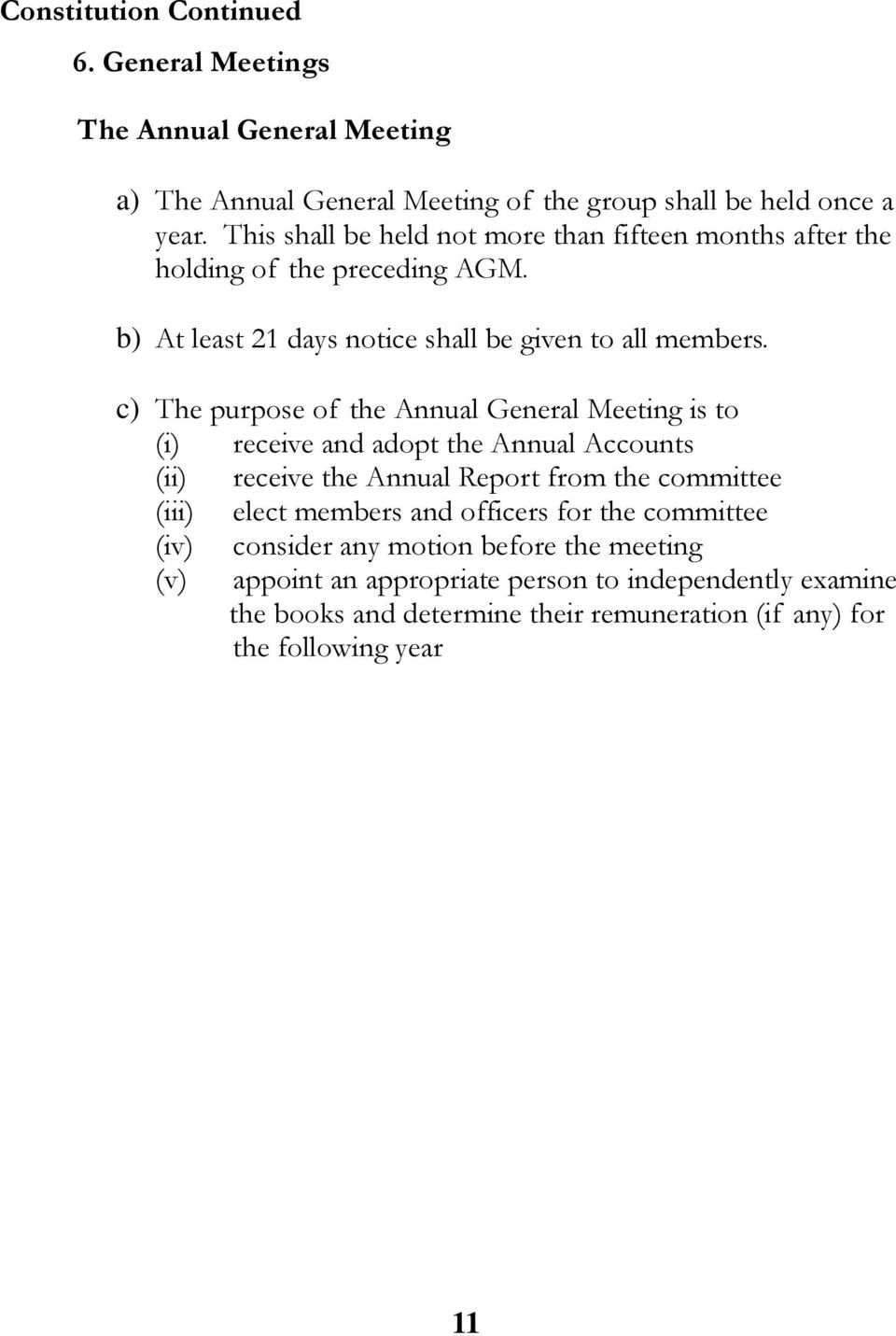 c) The purpose of the Annual General Meeting is to (i) receive and adopt the Annual Accounts (ii) receive the Annual Report from the committee (iii) elect members