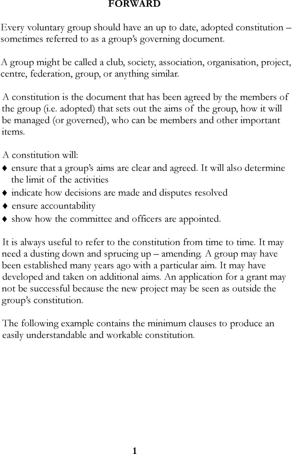 A constitution is the document that has been agreed by the members of the group (i.e. adopted) that sets out the aims of the group, how it will be managed (or governed), who can be members and other important items.
