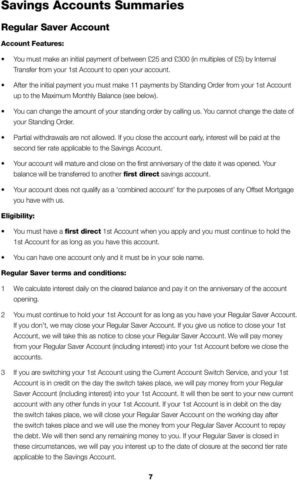 Eligibility: first direct 1st Account when you apply and you must continue to hold the 1st Account for as long as you have this account.