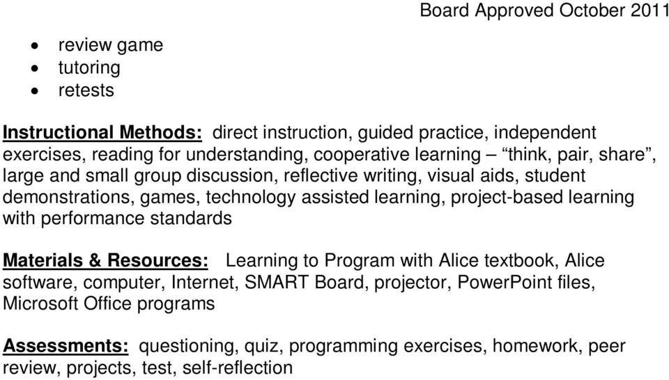 project-based learning with performance standards Materials & Resources: Learning to Program with Alice textbook, Alice software, computer, Internet, SMART
