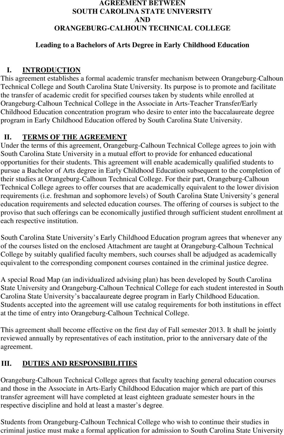 Its purpose is to promote and facilitate the transfer of academic credit for specified courses taken by students while enrolled at Orangeburg-Calhoun Technical College in the Associate in