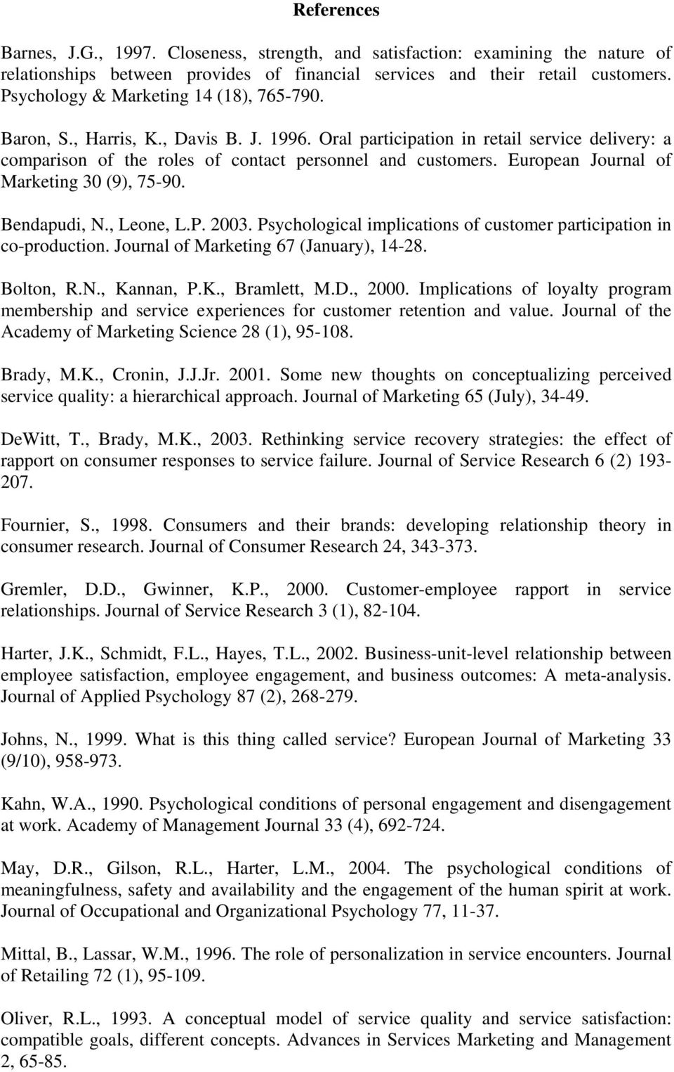 European Journal of Marketing 30 (9), 75-90. Bendapudi, N., Leone, L.P. 2003. Psychological implications of customer participation in co-production. Journal of Marketing 67 (January), 14-28.