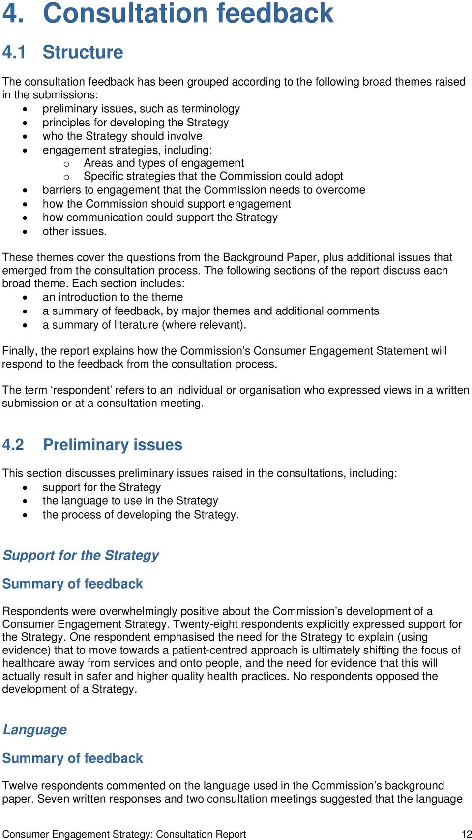 Strategy who the Strategy should involve engagement strategies, including: o Areas and types of engagement o Specific strategies that the Commission could adopt barriers to engagement that the