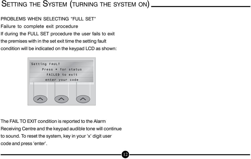 condition will be indicated on the keypad LCD as shown: The FAIL TO EXIT condition is reported to the Alarm Receiving