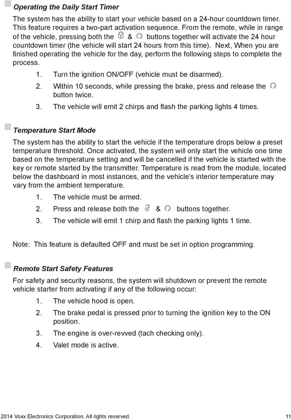 Next, When you are finished operating the vehicle for the day, perform the following steps to complete the process. 1. Turn the ignition ON/OFF (vehicle must be disarmed). 2.