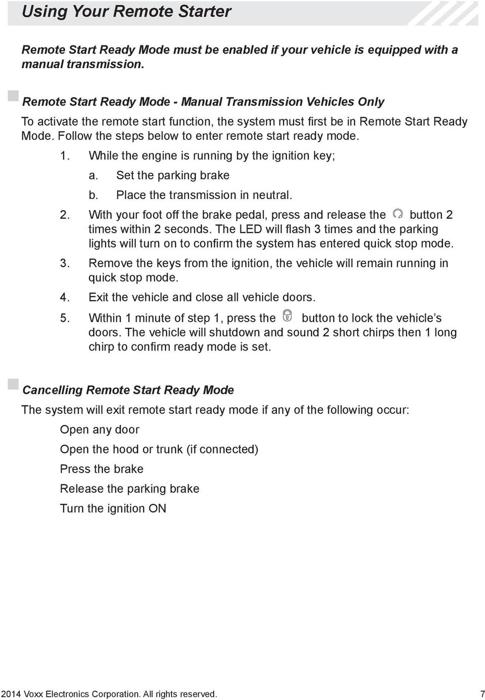Follow the steps below to enter remote start ready mode. 1. While the engine is running by the ignition key; a. Set the parking brake b. Place the transmission in neutral. 2.