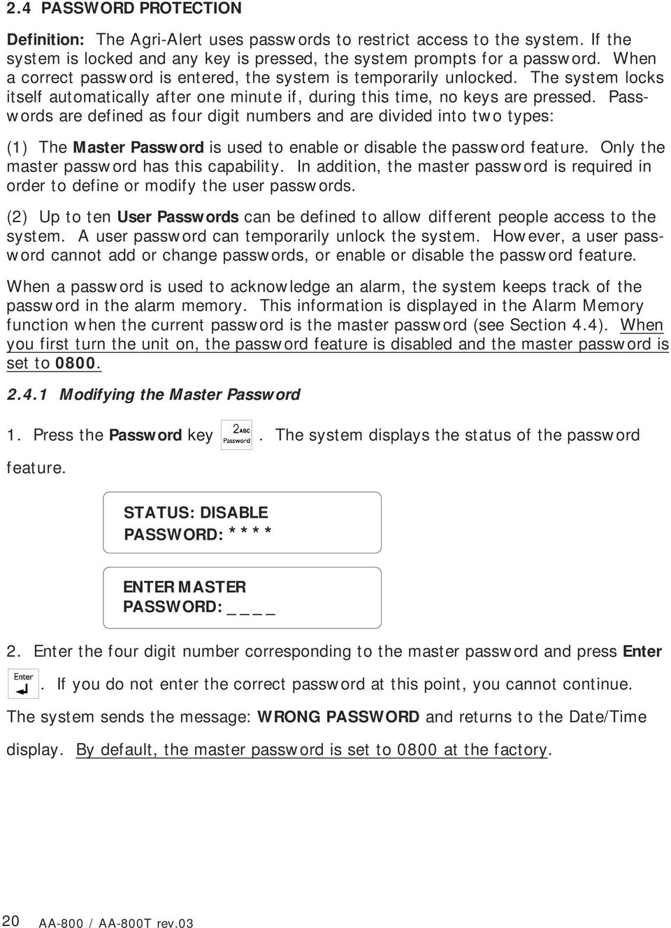 Passwords are defined as four digit numbers and are divided into two types: (1) The Master Password is used to enable or disable the password feature. Only the master password has this capability.