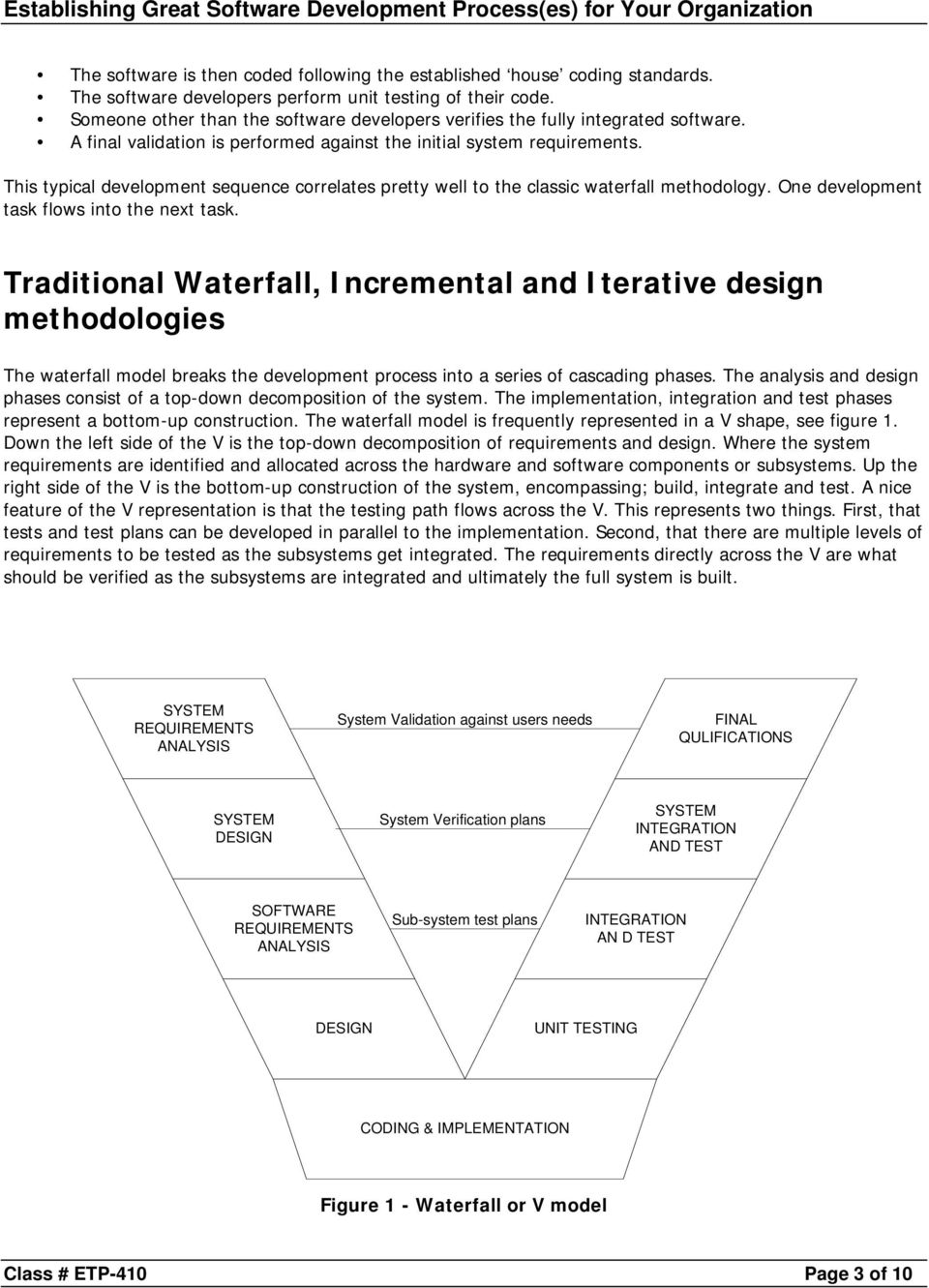 One development task flows into the next task. Traditional Waterfall, Incremental and Iterative methodologies The waterfall model breaks the development process into a series of cascading phases.