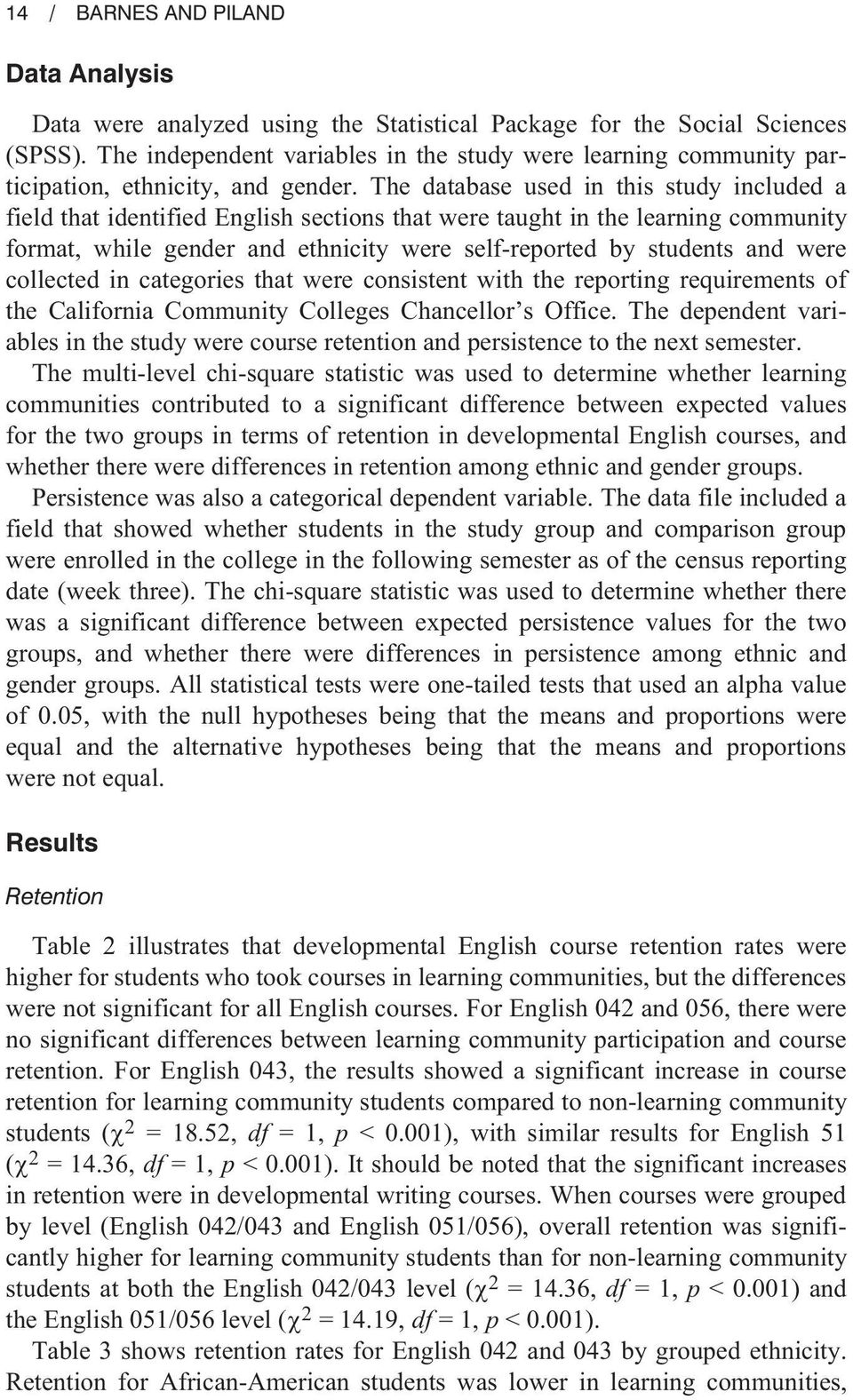 The database used in this study included a field that identified English sections that were taught in the learning community format, while gender and ethnicity were self-reported by students and were