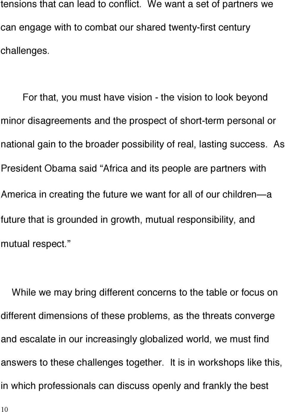 As President Obama said Africa and its people are partners with America in creating the future we want for all of our children a future that is grounded in growth, mutual responsibility, and mutual