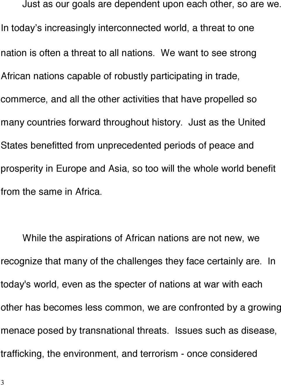 Just as the United States benefitted from unprecedented periods of peace and prosperity in Europe and Asia, so too will the whole world benefit from the same in Africa.