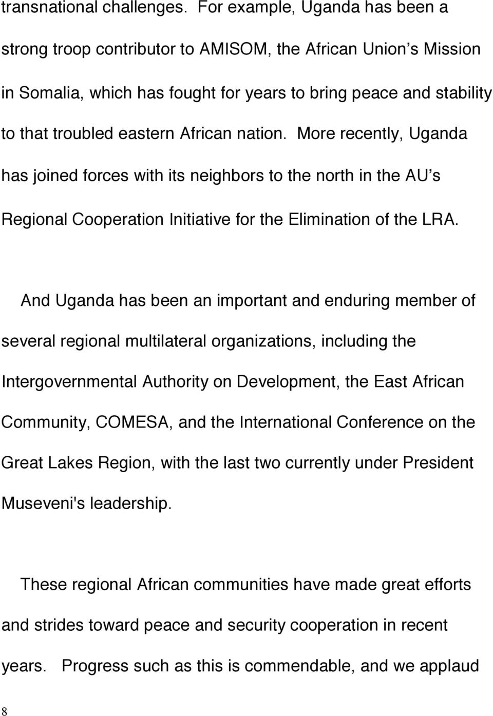 nation. More recently, Uganda has joined forces with its neighbors to the north in the AU s Regional Cooperation Initiative for the Elimination of the LRA.