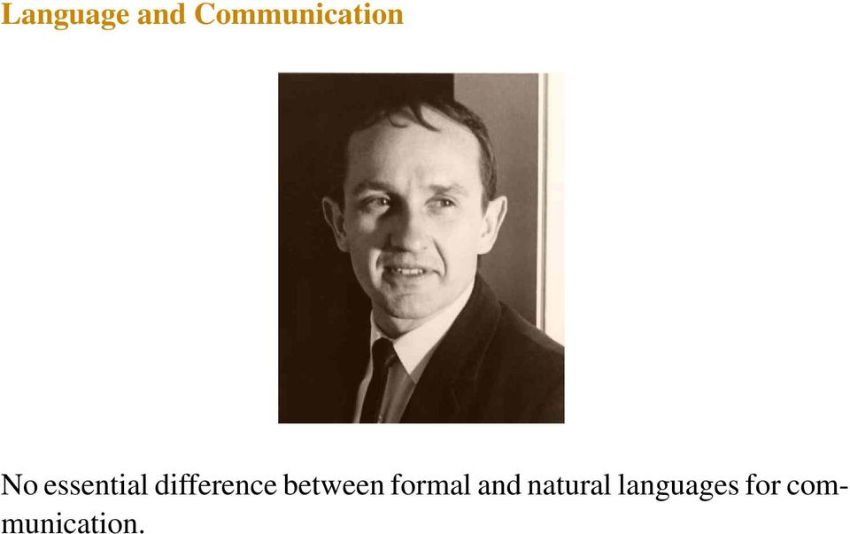 a comparison between the concepts of a natural language and a formal language Meaning concept of one theory can not even be reconstructed within another,  and  the difference between the two is such that by using a formal language as  a.