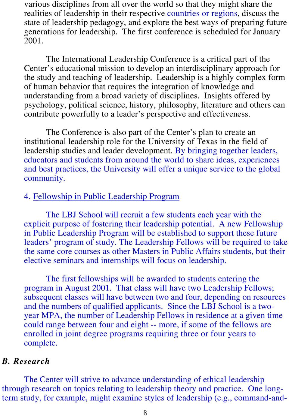 The International Leadership Conference is a critical part of the Center s educational mission to develop an interdisciplinary approach for the study and teaching of leadership.