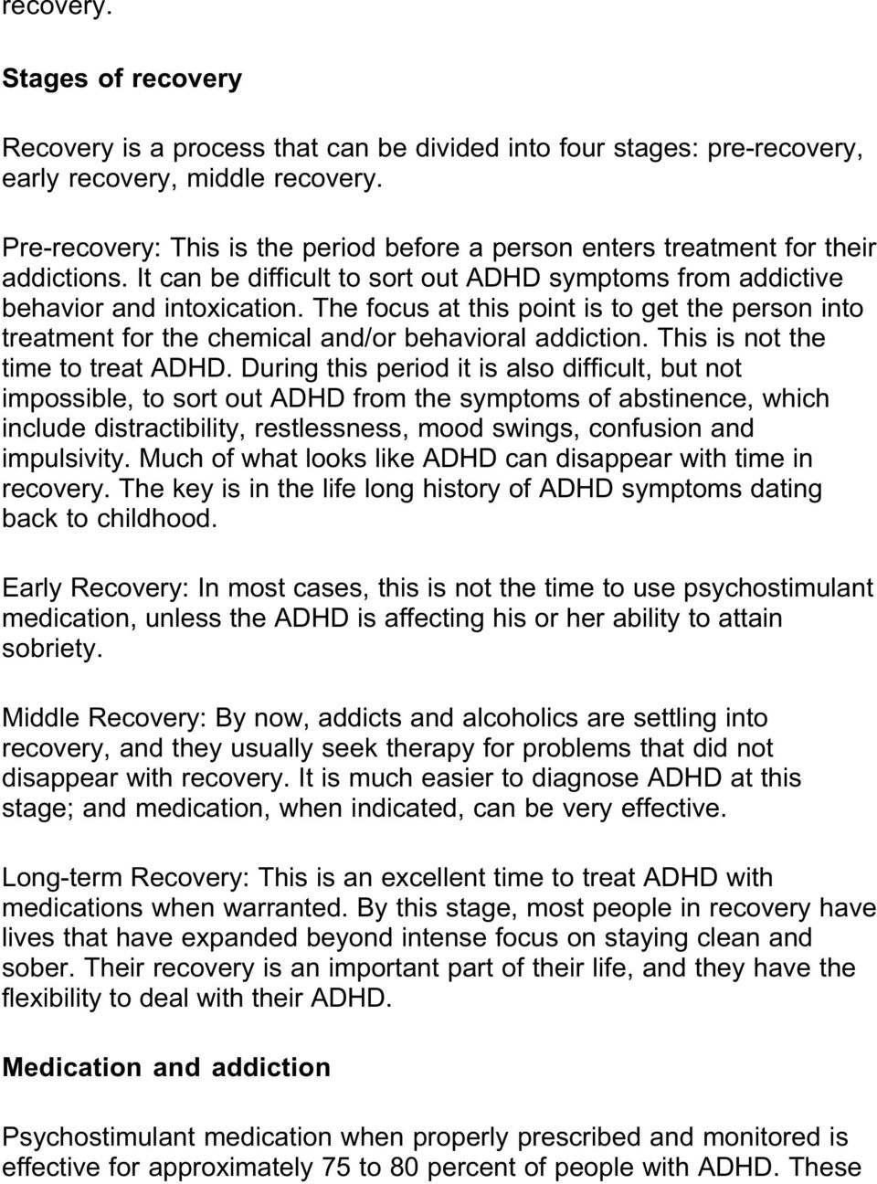 The focus at this point is to get the person into treatment for the chemical and/or behavioral addiction. This is not the time to treat ADHD.