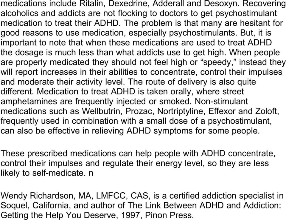 But, it is important to note that when these medications are used to treat ADHD the dosage is much less than what addicts use to get high.