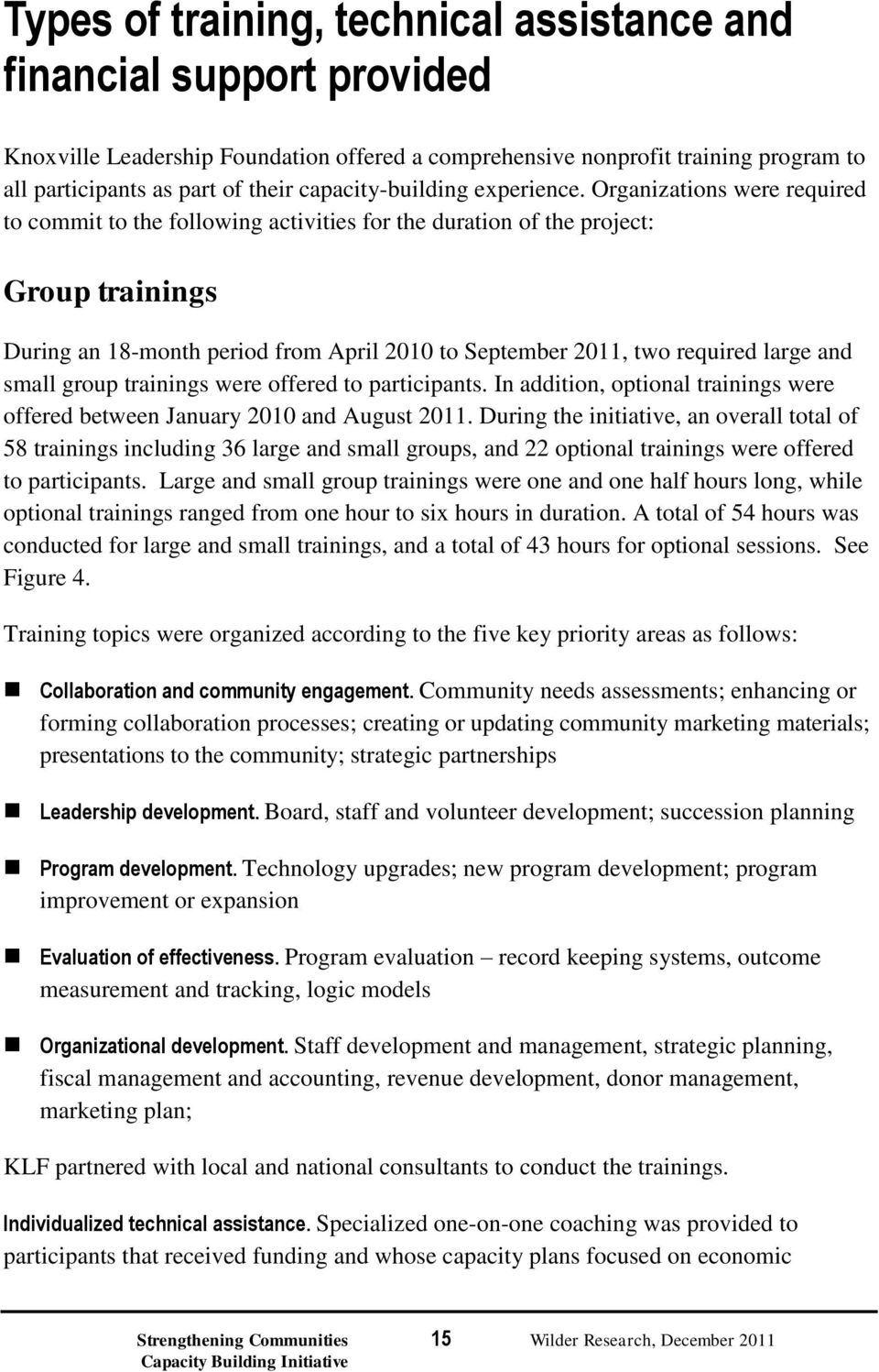 Organizations were required to commit to the following activities for the duration of the project: Group trainings During an 18-month period from April 2010 to September 2011, two required large and