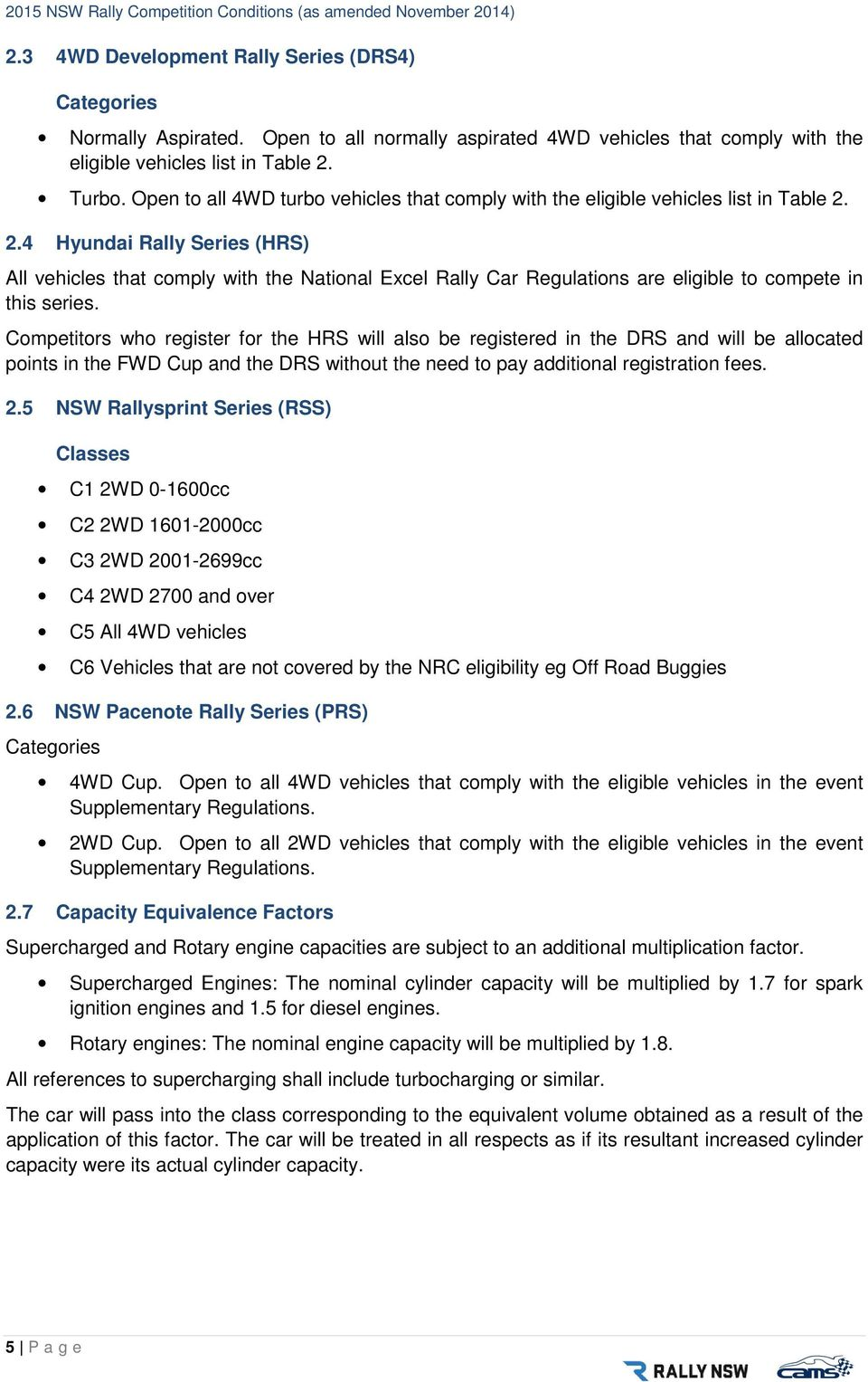 2.4 Hyundai Rally Series (HRS) All vehicles that comply with the National Excel Rally Car Regulations are eligible to compete in this series.