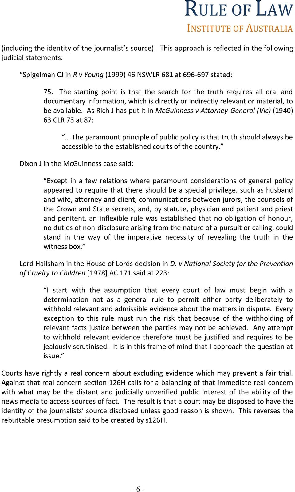 As Rich J has put it in McGuinness v Attorney-General (Vic) (1940) 63 CLR 73 at 87: The paramount principle of public policy is that truth should always be accessible to the established courts of the