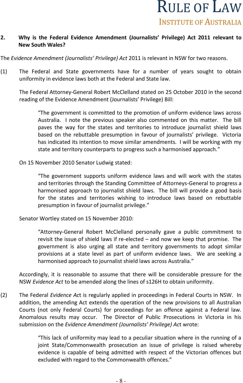 The Federal Attorney-General Robert McClelland stated on 25 October 2010 in the second reading of the Evidence Amendment (Journalists Privilege) Bill: The government is committed to the promotion of