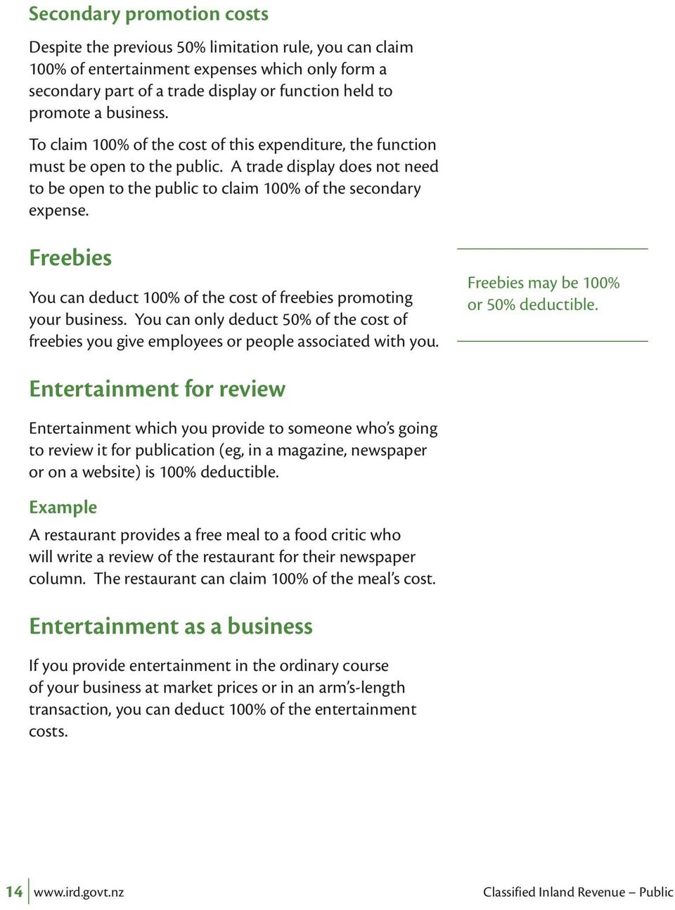 Freebies You can deduct 100% of the cost of freebies promoting your business. You can only deduct 50% of the cost of freebies you give employees or people associated with you.