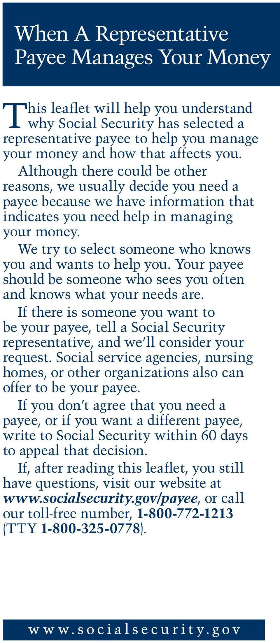 We try to select someone who knows you and wants to help you. Your payee should be someone who sees you often and knows what your needs are.
