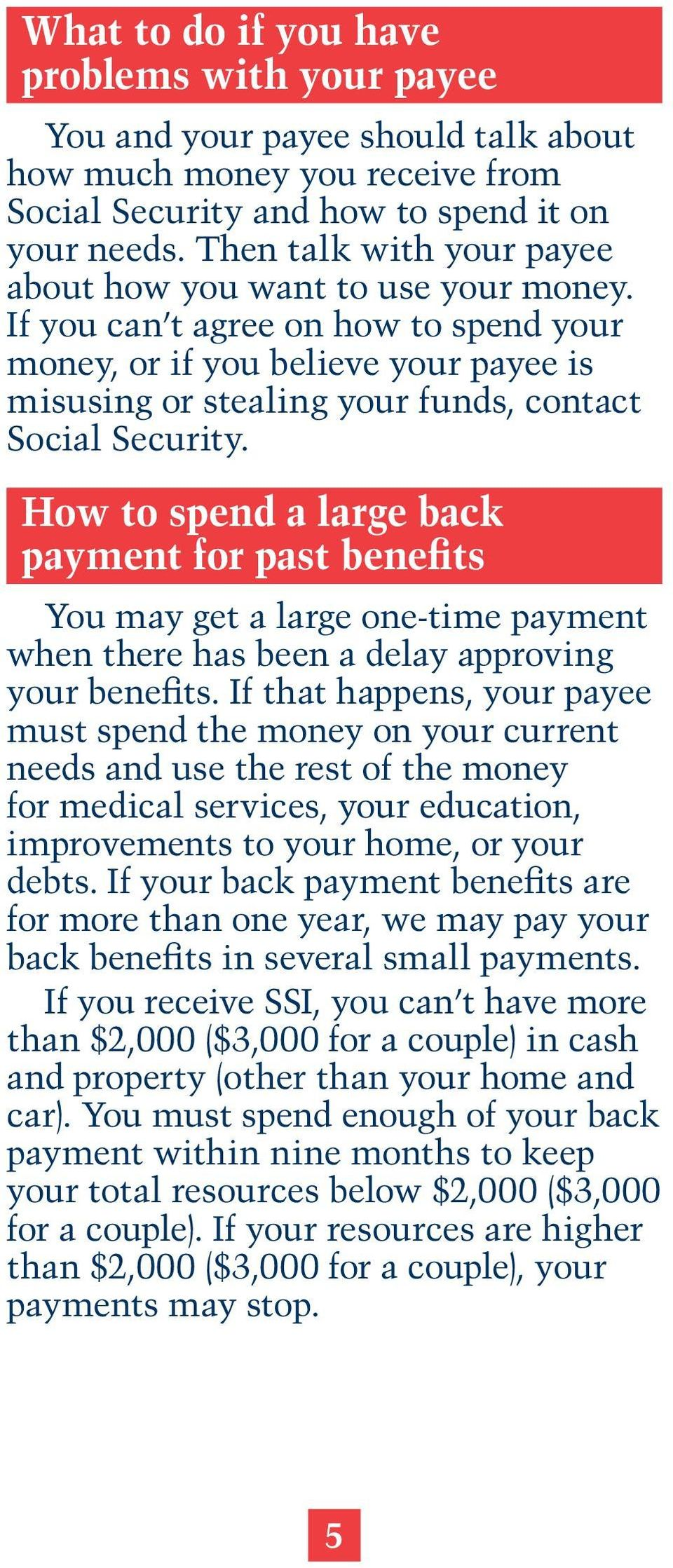 How to spend a large back payment for past benefits You may get a large one-time payment when there has been a delay approving your benefits.