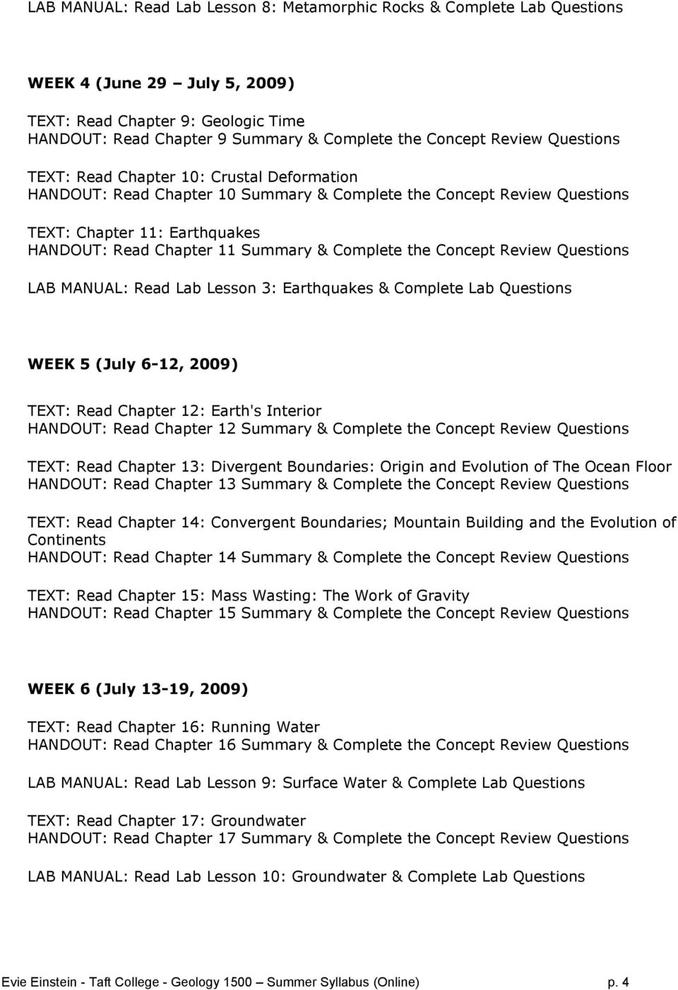 Complete the Concept Review Questions LAB MANUAL: Read Lab Lesson 3: Earthquakes & Complete Lab Questions WEEK 5 (July 6-12, 2009) TEXT: Read Chapter 12: Earth's Interior HANDOUT: Read Chapter 12