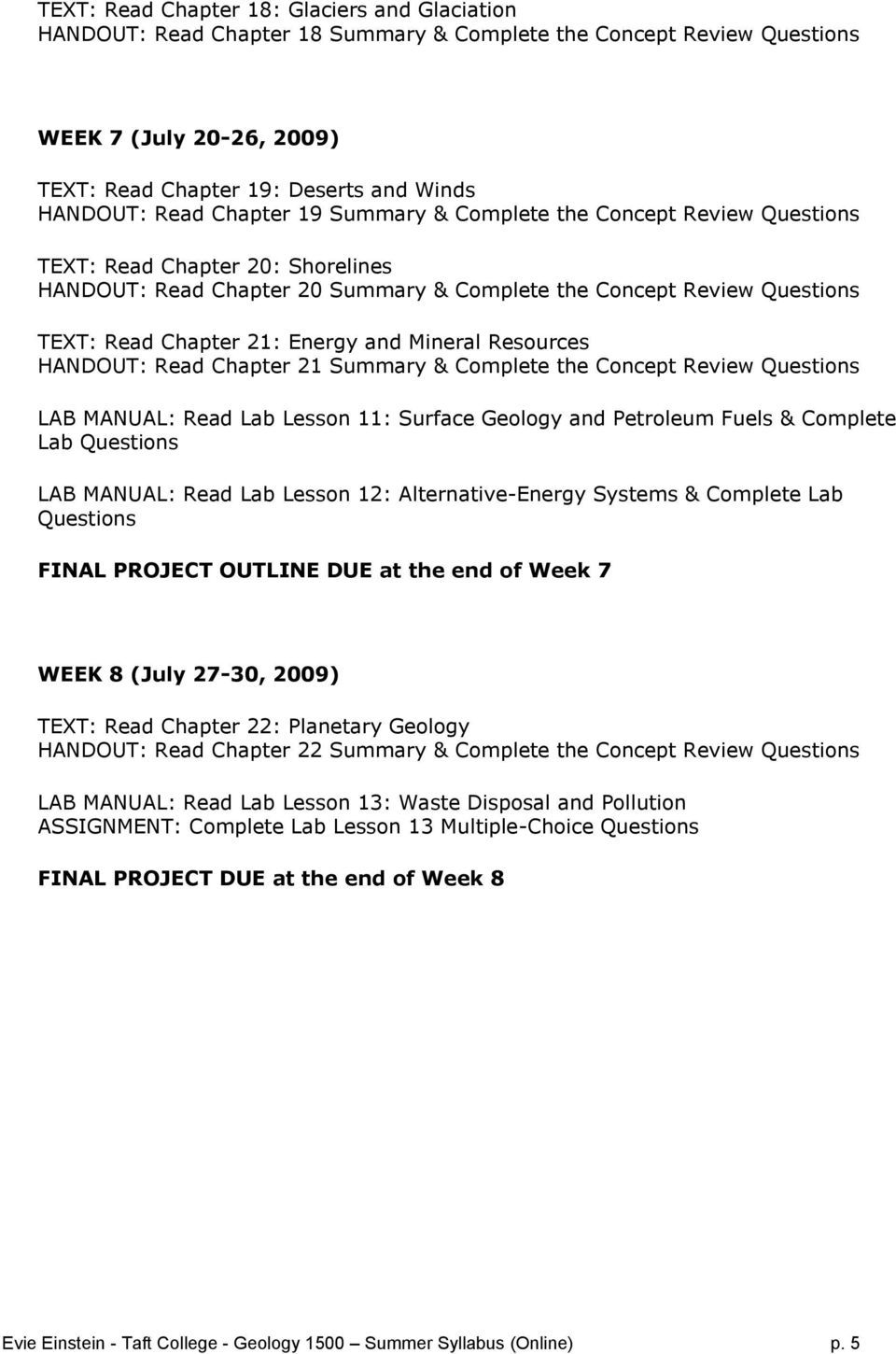 Energy and Mineral Resources HANDOUT: Read Chapter 21 Summary & Complete the Concept Review Questions LAB MANUAL: Read Lab Lesson 11: Surface Geology and Petroleum Fuels & Complete Lab Questions LAB