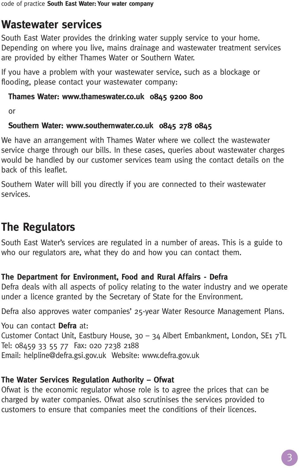 If you have a problem with your wastewater service, such as a blockage or flooding, please contact your wastewater company: Thames Water: www.thameswater.co.uk 0845 9200 800 or Southern Water: www.